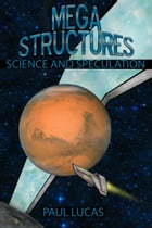 Megastructures: Science And Speculation