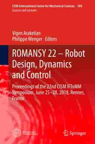 ROMANSY 22 – Robot Design, Dynamics and Control: Proceedings of the 22nd CISM IFToMM Symposium, June 25-28, 2018, Rennes, France