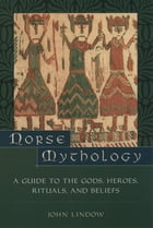 Norse Mythology:A Guide to Gods, Heroes, Rituals, and Beliefs: A Guide to Gods, Heroes, Rituals, and Beliefs by John Lindow