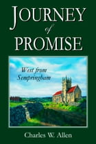 Journey of Promise: West From Sempringham by Charles W. Allen