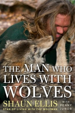 Book The Man Who Lives with Wolves by Shaun Ellis