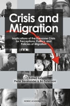Crisis and Migration: Implications of the Eurozone Crisis for Perceptions, Politics, and Policies of Migration by Pieter Bevelander