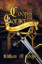 Coop's Corner Collection: Inspirational Stories and Poems by William M. Cooper