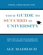 Your Guide to Succeed in University by Aly Madhavji