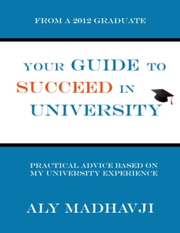 Book Your Guide to Succeed in University by Aly Madhavji