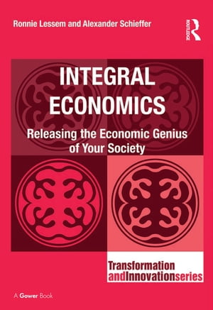 Integral Economics Releasing the Economic Genius of Your Society