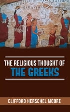 The Religious thought of the Greeks by Clifford Herschel Moore
