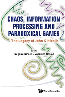 Chaos, Information Processing and Paradoxical Games:The Legacy of John S Nicolis: The Legacy of…