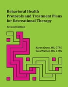 Behavioral Health Protocols and Treatment Plans for Recreational Therapy, Second Edition by Karen Grote