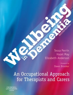Wellbeing in Dementia An Occupational Approach for Therapists and Carers