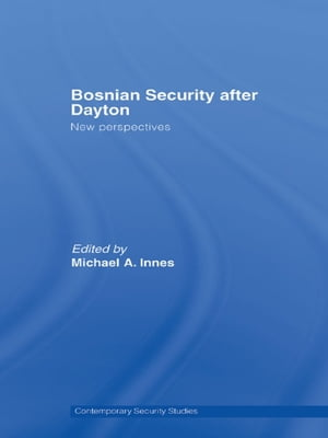 Bosnian Security after Dayton New Perspectives