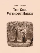 The Girl Without Hands by Grimm's Fairytales