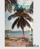 Four Lives and a Grain of Sand by Barbara Shriver