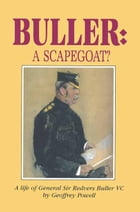 Buller: A Scapegoat?: A Life of General Sir Redvers Buller VC by Geoffrey Powell