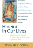 Hineini in Our Lives: Learning How to Respond to Others through 14 Biblical Texts & Personal Stories by Dr. Norman J. Cohen