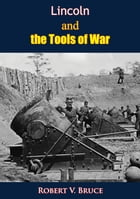 Lincoln and the Tools of War by Robert V. Bruce