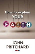 How to Explain Your Faith: Reissue by John Pritchard