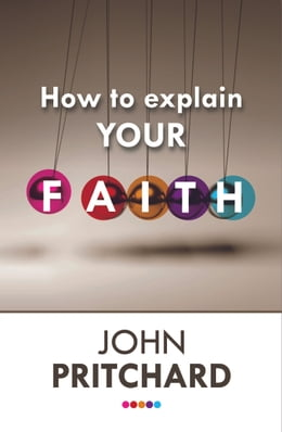 Book How to Explain Your Faith: Reissue by John Pritchard