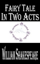 Fairy Tale in Two Acts by William Shakespeare