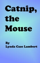 Catnip, the Mouse by Lynda Case Lambert