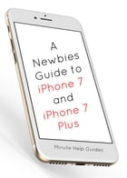 A Newbies Guide to iPhone 7 and iPhone 7 Plus: The Unofficial Handbook to iPhone and iOS 10 (Includes iPhone 5, 5s, 5c, iPhone 6, 6 Plus, 6s, 6s Pl by Minute Help Guides