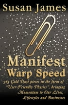 Manifest Warp Speed: 365 Gold Dust Pieces In The Form Of 'User Friendly Physics' by Susan James