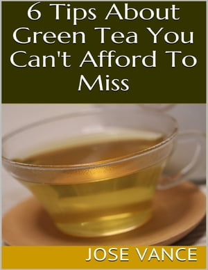 6 Tips About Green Tea You Can't Afford to Miss by Jose Vance