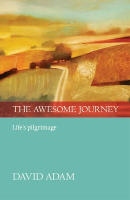 Book The Awesome Journey: Life's pilgrimage by David Adam