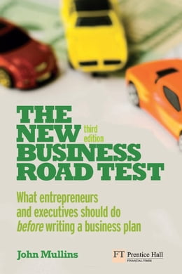 Book The New Business Road Test: What entrepreneurs and executives should do before writing a business… by John Mullins