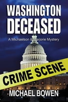 Washington Deceased: A Michaelson and Marjorie Mystery by Michael Bowen
