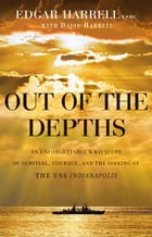 Out of the Depths: An Unforgettable WWII Story of Survival, Courage, and the Sinking of the USS…