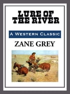 Lure of the River by Zane Grey