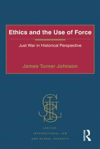 Ethics and the Use of Force: Just War in Historical Perspective