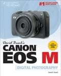 David Buschs Canon EOS M Guide to Digital Photography