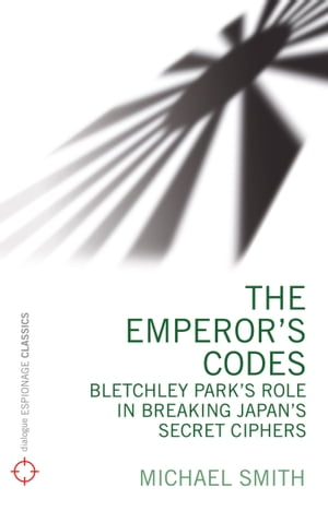 The Emperor's Codes Bletchley Park's role in breaking Japan's secret cyphers