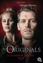 THE ORIGINALS - In Dunkelheit geboren: Band 1 by Julie Plec