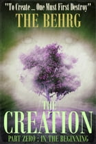 The Creation: In The Beginning by The Behrg