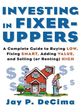 Book Investing in Fixer-Uppers: A Complete Guide to Buying Low, Fixing Smart, Adding Value, and Selling… by DeCima, Jay