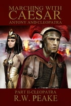 Marching With Caesar-Antony and Cleopatra: Part II-Cleopatra by R.W. Peake