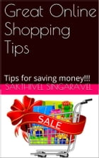 Great Online Shopping Tips: Tips for saving money!!! by Sakthivel Singaravel