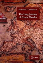 The Long Journey of Gracia Mendes by Marianna D. Birnbaum