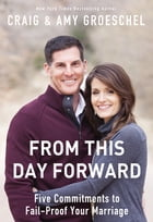 From This Day Forward: Five Commitments to Fail-Proof Your Marriage by Craig Groeschel