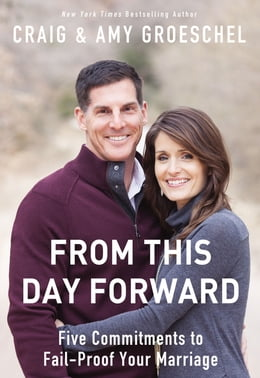 Book From This Day Forward: Five Commitments to Fail-Proof Your Marriage by Craig Groeschel