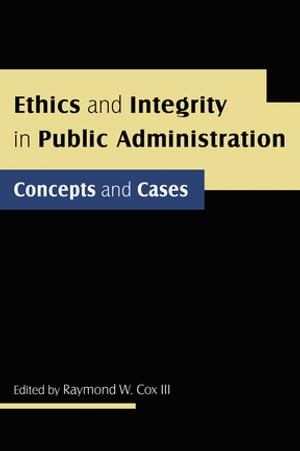 Ethics and Integrity in Public Administration: Concepts and Cases Concepts and Cases