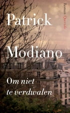 Om niet te verdwalen by Patrick Modiano
