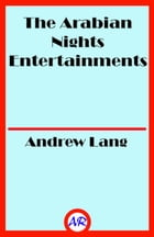 The Arabian Nights Entertainments (Illustrated) by Andrew Lang