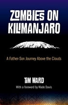 Zombies on Kilimanjaro: A Father/Son Journey Above the Clouds: A Father/Son Journey Above the Clouds