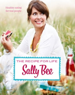 Book The Recipe for Life: Healthy eating for real people by Sally Bee