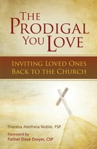 The Prodigal You Love: Inviting Loved Ones Back to the Church by Father Dave Dwyer CSP