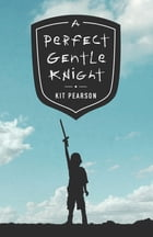 A Perfect Gentle Knight by Kit Pearson